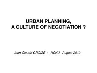 URBAN PLANNING,  A CULTURE OF NEGOTIATION ?