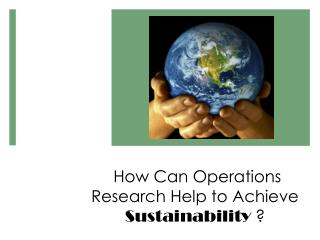 How Can Operations Research Help to Achieve  Sustainability  ?