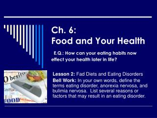 Ch. 6:  Food and Your Health E.Q.: How can your eating habits now effect your health later in life?