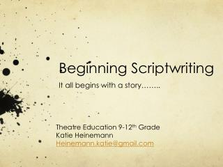 Beginning Scriptwriting It all begins with a story……..