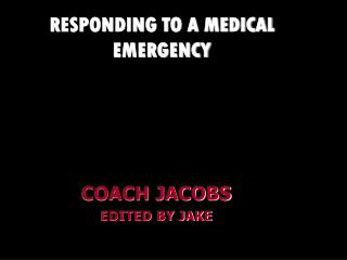 RESPONDING TO A MEDICAL EMERGENCY