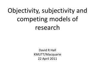 Objectivity, subjectivity and competing models of research