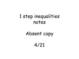 1 step inequalities  notes Absent copy 4/21
