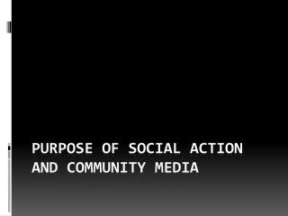 Purpose of social action and community media
