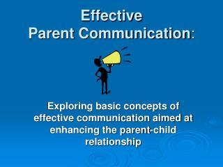 Effective  Parent Communication :