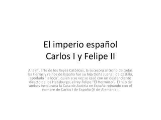 El  imperio español Carlos I y Felipe II