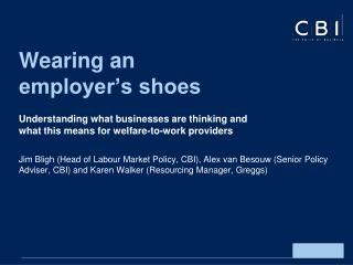 The CBI on unemployment, welfare-to-work and skills Understanding what businesses are thinking