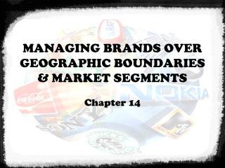 MANAGING BRANDS OVER GEOGRAPHIC BOUNDARIES & MARKET SEGMENTS