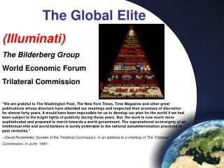 The Global Elite (Illuminati) The Bilderberg Group World Economic Forum Trilateral Commission