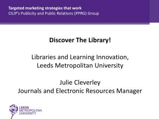 Targeted marketing strategies that work CILIP's  Publicity and Public Relations (PPRG) Group