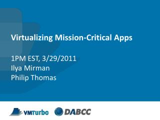 Virtualizing  Mission-Critical Apps 1PM EST,  3/29/2011 Ilya Mirman Philip Thomas