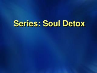 Series: Soul  Detox
