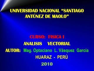 """UNIVERSIDAD NACIONAL """"SANTIAGO ANTÚNEZ DE MAOLO"""" CURSO:  FISICA I ANALISIS    VECTORIAL"""
