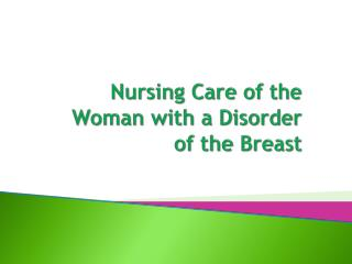 Nursing Care of the Woman with a Disorder of the Breast