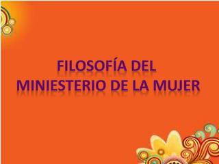 FILOSOFÍA DEL  MINIESTERIO DE LA MUJER
