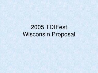 2005 TDIFest Wisconsin Proposal