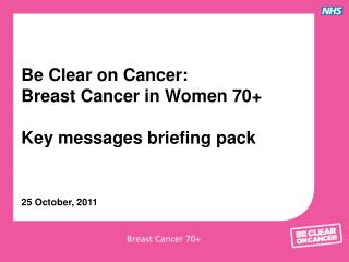 Be Clear on Cancer: Breast Cancer in Women 70+ Key messages briefing pack