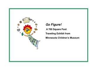 Go Figure  A 700 Square Foot  Traveling Exhibit from  Minnesota Children s Museum