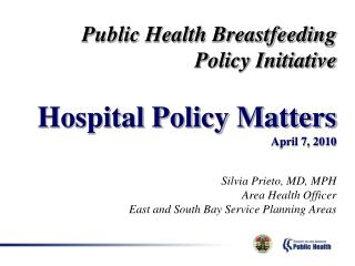 Public Health Breastfeeding  Policy Initiative Hospital Policy Matters  April 7, 2010