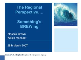 The Regional Perspective…. Something's BREWing
