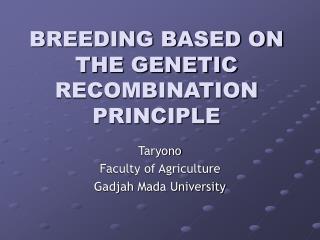 BREEDING BASED ON THE GENETIC RECOMBINATION PRINCIPLE