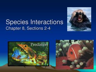 Species Interactions Chapter 8, Sections 2-4
