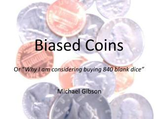 Biased Coins