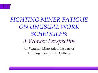 FIGHTING MINER FATIGUE ON UNUSUAL WORK SCHEDULES: A Worker Perspective