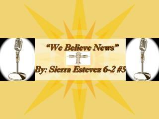 """We Believe News"""