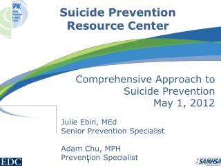Comprehensive Approach to Suicide Prevention May 1, 2012 Julie Ebin,  MEd