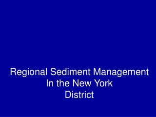 Regional Sediment Management In the New York  District