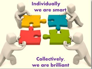 Individually       we are smart  	Collectively, 	we are brilliant