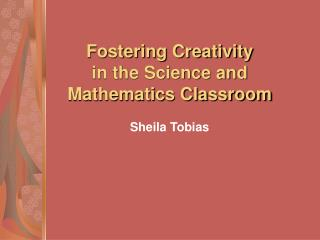 Fostering Creativity in the Science and Mathematics Classroom