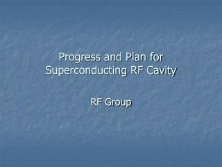 Progress and Plan for Superconducting RF Cavity