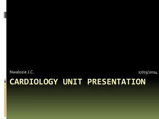 CARDIOLOGY UNIT PRESENTATION