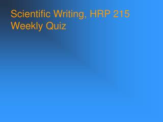 Scientific Writing, HRP 215 Weekly Quiz