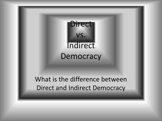 Direct vs. Indirect Democracy