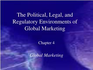 The Political, Legal, and Regulatory Environments of Global Marketing