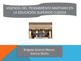 VIGENCIA DEL PENSAMIENTO MARTIANO EN LA EDUCACIÓN SUPERIOR CUBANA