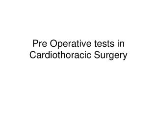 Pre Operative tests in Cardiothoracic Surgery