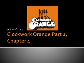 Clockwork Orange Part 1, Chapter 4