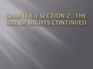 CHAPTER 4 SECTION 2:  THE BILL OF RIGHTS CONTINUED