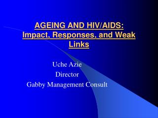 AGEING AND HIV/AIDS:  Impact, Responses, and Weak Links