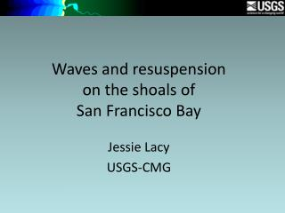Waves and resuspension on the shoals of  San Francisco Bay