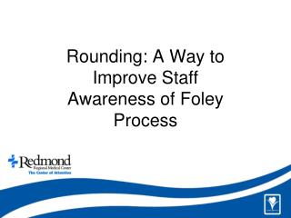 Rounding: A Way to Improve Staff Awareness of Foley Process