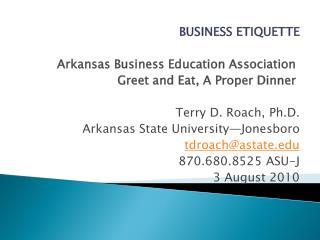 BUSINESS ETIQUETTE Arkansas Business Education Association Greet and Eat, A Proper Dinner