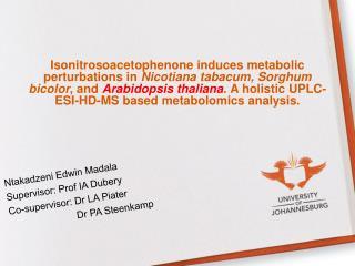 Ntakadzeni Edwin Madala Supervisor: Prof IA Dubery Co-supervisor: Dr LA Piater