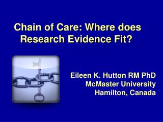 Chain of Care: Where does Research Evidence Fit?  Eileen K. Hutton RM PhD McMaster University