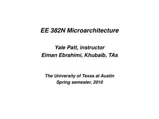 EE 382N Microarchitecture Yale Patt, instructor Eiman Ebrahimi, Khubaib, TAs
