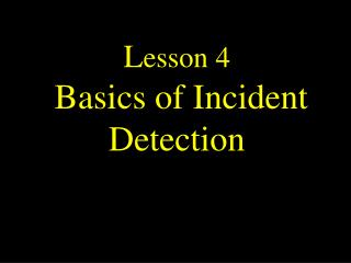 L esson 4  Basics of Incident Detection